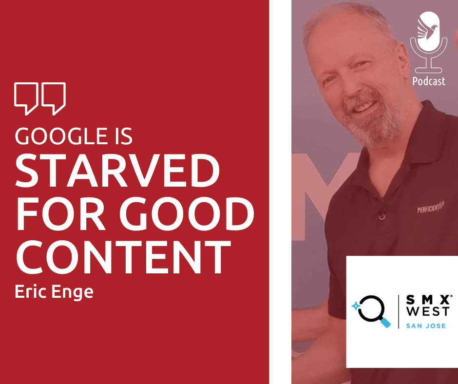 Eric Enge Quote - Google is starved for good content