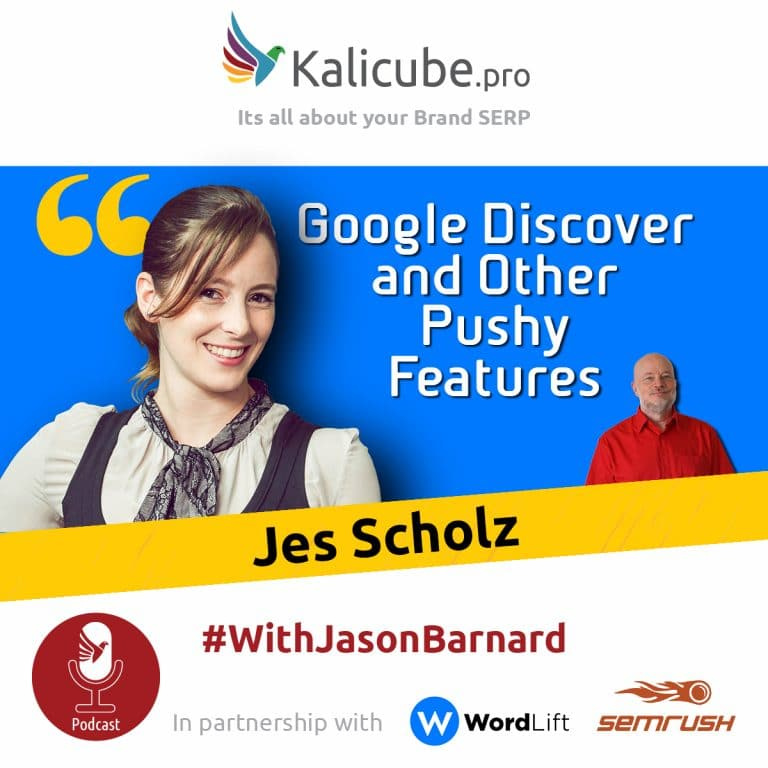 Jes Scholtz with Jason Barnard - Google Discover and Other Push Features